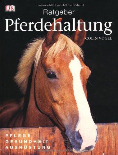 Ratgeber Pferdehaltung: Pflege - Gesundheit - Ausrüstung