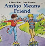 img - for Amigo Means Friend (First-Start Easy Readers) book / textbook / text book