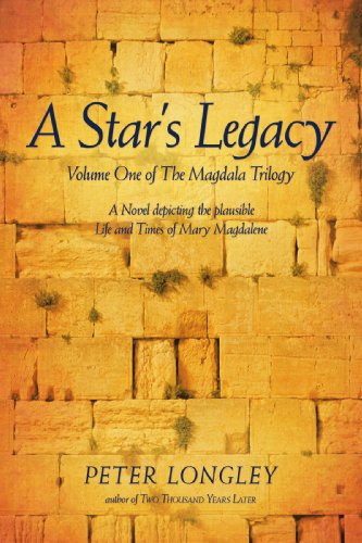 Book: A Star's Legacy - Volume One of The Magdala Trilogy - A Six-Part Epic Depicting a Plausible Life of Mary Magdalene and Her Times by Peter Longley