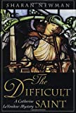 The Difficult Saint: A Catherine LeVendeur Mystery (Catherine Levendeur Mysteries) (0312869665) by Newman, Sharan