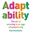 Adaptability: The Art of Winning in an Age of Uncertainty Audiobook by Max McKeown Narrated by Mike Grady