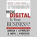 How Digital Is Your Business? Audiobook by David J. Morrison, Karl Weber, Adrian J. Slywotzky Narrated by Adrian J. Slywotzky, David J. Morrison