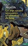 Les Sept Savoirs nécessaires à l'éducation du futur par Morin