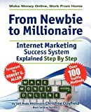 Make Money Online. Work From Home. From Newbie To Millionaire. An Internet Marketing Success System Explained in Easy Steps by Self Made Millionaire. Affiliate Marketing Covered. [Paperback] [2011] (Author) Christine Clayfield