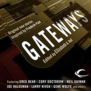 Gateways: Original New Stories Inspired by Frederik Pohl | [Elizabeth Anne Hull (editor), Greg Bear, Gregory Benford, Ben Bova, David Brin, Cory Doctorow, Neil Gaiman, Joe Haldeman, Harry Harrison, Larry Niven, Vernon Vinge, Gene Wolfe]