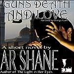 Guns Death and Love | A. R. Shane