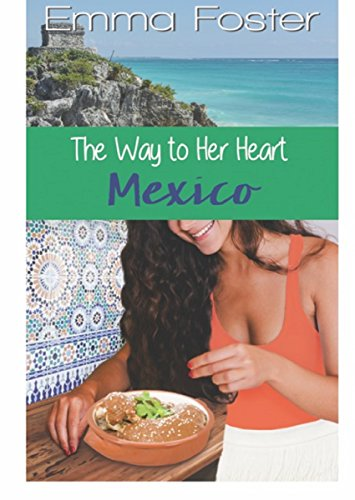 The Way to Her Heart #5: Mexico by Emma Foster