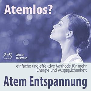 Atemlos? Atem Entspannung - einfache und effektive Methode für mehr Energie und Ausgeglichenheit Hörbuch