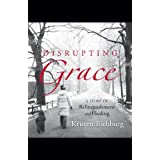 Disrupting Grace: A Story of Relinquishment and Healing ~ Kristen Richburg