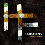 ISAKA YUICHI / HUMAN FLY