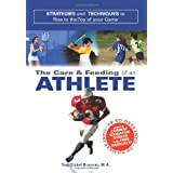 Care and Feeding of an Athlete: What You Need to Know to Rise to the Top of Your Game ~ Toni Tickel Branner