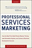 img - for Professional Services Marketing: How the Best Firms Build Premier Brands, Thriving Lead Generation Engines, and Cultures of Business Development Success book / textbook / text book