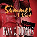 The Summer I Died (       UNABRIDGED) by Ryan C. Thomas Narrated by Gary Dikeos
