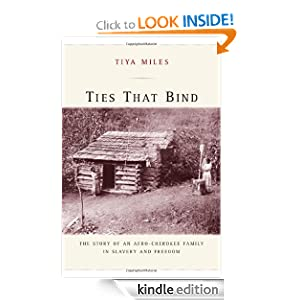 Ties That Bind: The Story of an Afro-Cherokee Family in Slavery and Freedom (American Crossroads) Tiya Miles