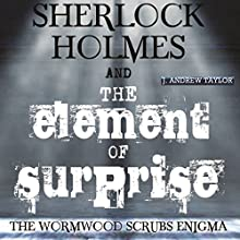 Sherlock Holmes and the Element of Surprise: The Wormwood Scrubs Enigma Audiobook by James Andrew Taylor Narrated by Steve White