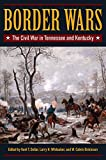 img - for Border Wars: The Civil War in Tennessee and Kentucky book / textbook / text book