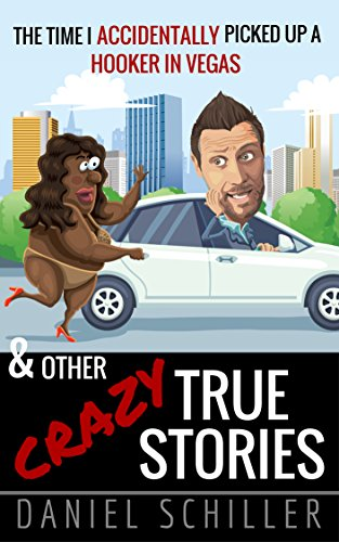 The Time I Accidentally Picked Up A Hooker In Vegas And Other Crazy True Stories by Daniel Schiller ebook deal