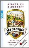 Na servus!: Wie ich lernte, die Bayern zu lieben