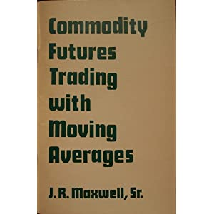 Commodity Futures Trading With Moving Averages Joseph R., Sr. Maxwell