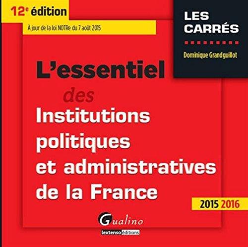 L'essentiel des institutions politiques et administratives de la France 2015-2016