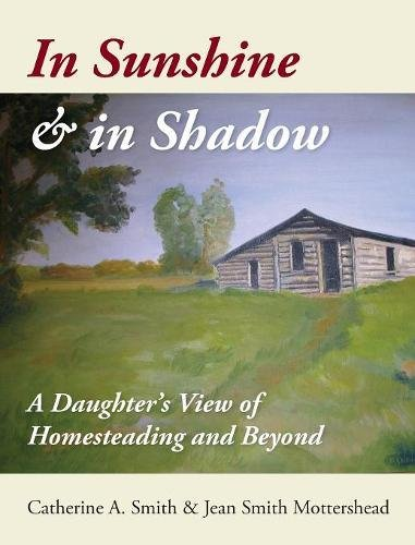 In Sunshine and in Shadow A Daughters View of  Homesteading and Beyond [Smith, Catherine A - Mottershead, Jean S] (Tapa Dura)