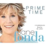 Prime Time: Love, Health, Sex, Fitness, Friendship, Spirit; Making the Most of All of Your Life | Jane Fonda