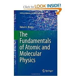 The Fundamentals of Atomic and Molecular Physics  - Robert L Brooks