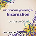 The Precious Opportunity of Incarnation  by Lynn Sparrow Christy Narrated by Lynn Sparrow Christy