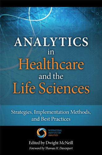 Analytics in Healthcare and the Life Sciences:Strategies,             Implementation Methods, and Best Practices (FT Press Operations Management)