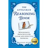 The Little Blue Reasoning Book: 50 Powerful Principles for Clear and Effective Thinking (2nd Edition)by Brandon Royal