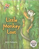 img - for Little Monkey Lost - Bored, Little Monkey Sets Out to Find Adventure in the Jungle and Meets 9 Different Kinds of Monkeys Who Teach Him Fun New Things, but Not How to Get Home - Hardcover - First Edition, 2nd Printing 2009 (Includes facts about the New World Monkeys featured) book / textbook / text book