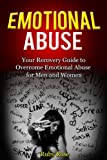 Emotional Abuse   Your Recovery Guide to Overcome Emotional Abuse for Men and Women (Codependency, Depression, Emotional Abuse, Trauma)