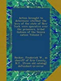 img - for Action brought to determine whether the laws of the state of New York were operative over the prisoners, tribal Indians of the Seneca nation Volume 5 book / textbook / text book