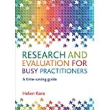 Research and Evaluation for Busy Practitioners: A Time-Saving Guideby Helen Kara