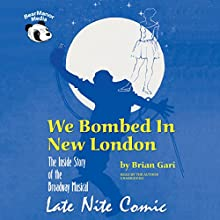 We Bombed in New London: The Inside Story of the Broadway Musical Late Nite Comic (       UNABRIDGED) by Brian Gari Narrated by Brian Gari