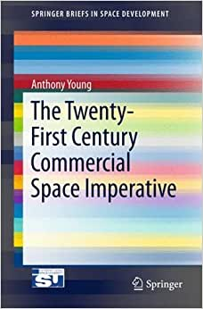 The Twenty-First Century Commercial Space Imperative (SpringerBriefs In Space Development)
