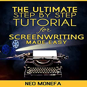 The Ultimate Step-by-Step Tutorial for Screenwriting Made Easy Audiobook
