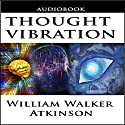 Thought Vibration or the Law of Attraction in the Thought World (       UNABRIDGED) by William Walker Atkinson Narrated by Jason McCoy
