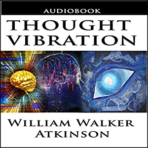 Thought Vibration or the Law of Attraction in the Thought World Audiobook