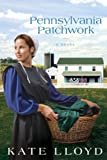 Pennsylvania Patchwork: A Novel (Legacy of Lancaster Trilogy)