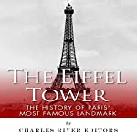 The Eiffel Tower: The History of Paris' Most Famous Landmark |  Charles River Editors