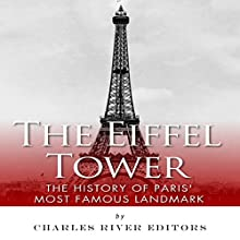 The Eiffel Tower: The History of Paris' Most Famous Landmark (       UNABRIDGED) by Charles River Editors Narrated by Maria Chester