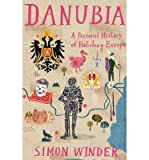 Simon Winder [( Danubia: a Personal History of Habsburg Europe )] [by: Simon Winder] [Sep-2013]