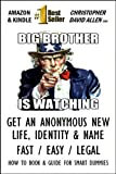 BIG BROTHER IS WATCHING - GET AN ANONYMOUS NEW LIFE, IDENTITY & NAME - FAST / EASY / LEGAL - HOW TO BOOK & GUIDE FOR SMART DUMMIES