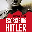 Exorcising Hitler: The Occupation and Denazification of Germany (       UNABRIDGED) by Frederick Taylor Narrated by Matt Bates