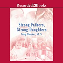 Strong Fathers, Strong Daughters: 10 Secrets Every Father Should Know (       UNABRIDGED) by Meg Meeker Narrated by Cecelia Riddett