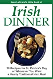 img - for IRISH DINNER - 38 Recipes for St. Patrick's Day or Whenever You Want a Hearty Traditional Irish Meal book / textbook / text book