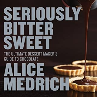 Book Cover: Seriously Bitter Sweet: The Ultimate Dessert Maker's Guide to Chocolate