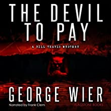 The Devil To Pay: The Bill Travis Mysteries (       UNABRIDGED) by George Wier Narrated by Frank Clem