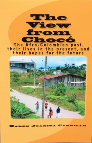 Karen Juanita Carrillo - The View from Chocó: The Afro-Colombian past, their lives in the present, and their hopes for the future (English Edition)